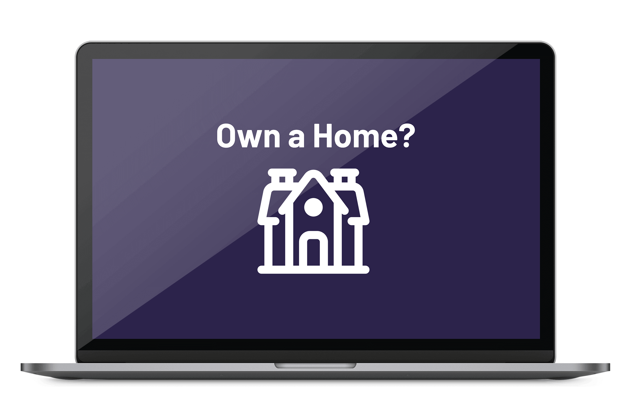 Laptop displaying a text 'Own a Home?'
